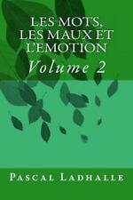 Les Mots, les Maux et L'emotion 2 by Pascal Ladhalle (2016, Paperback)