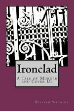 Ironclad : A Tale of Murder and Cover Up by William Watkins (2012, Paperback)