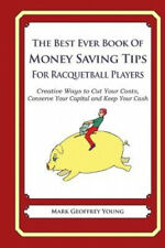 The Best Ever Book of Money Saving Tips for Racquetball Players: Creative Ways