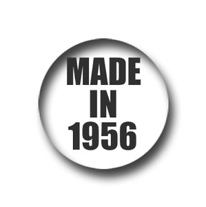 MADE IN 1956 BIRTHDAY PIN BADGE (1 inch / 25mm) CHEAP POSTAGE FOR BULK BUYS