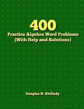 NEW 400 Practice Algebra Word Problems (With Help and Solutions)