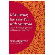 Discovering the True You with Ayurveda: How to Nourish, Rejuvenate, and Transfor