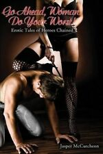 Very Good, Go Ahead, Woman. Do Your Worst!: Erotic Tales of Heros Chained: Eroti