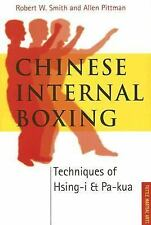 Chinese Internal Boxing : Techniques of Hsing-I and Pa-Kua by Robert W. Smith an