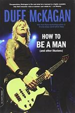 How to Be a Man : and Other Illusions by Chris Kornelis, Duff McKagan
