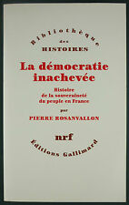 ROSANVALLON - LA DEMOCRATIE INACHEVEE, HISTOIRE DE LA SOUVERAINETE DU PEUPLE