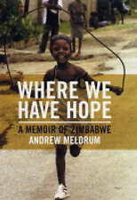 Where We Have Hope: A Memoir of Zimbabwe, Meldrum, Andrew, Very Good Book