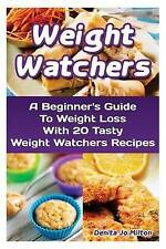 Weight Watchers: A Beginner's Guide To Weight Loss With 20 Tasty Weight Watchers