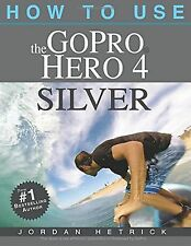 How To Use The GoPro Hero 4 Silver NEW BOOK