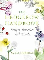 The Hedgerow Handbook Recipes, Remedies and Rituals