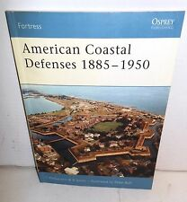 BOOK OSPREY Fortress #44 American Coastal Defences 1885-1950 op 1st Ed 2006