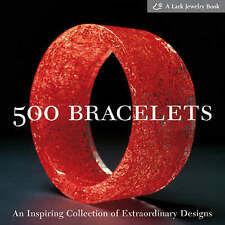 500 Bracelets: An Inspiring Collection of Extraordinary Designs (500 Series), Ma