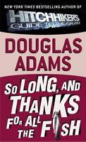 So Long, and Thanks for All the Fish: By Adams, Douglas