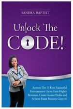 Unlock the Code : Activate 10 Keys Successful Entrepreneurs Use to Earn...