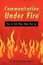 Communication Under Firet: How to Talk When Things Heat Up, Patterson, Bonita,,