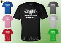 This is not Facebook and I am not Your Friend - Funny mean shirt