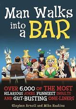Man Walks Into a Bar: Over 6,000 of the Most Hilarious Jokes, Funniest Insults a