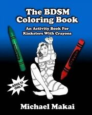 NEW The BDSM Coloring Book: An Activity Book for Kinksters With Crayons