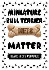 Miniature Bull Terrier Diets Matter : Raw Food for Your Dog, Blank Recipe.