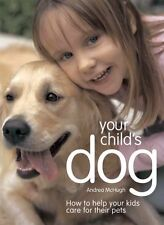 Your Child's Dog: How to Help Your Kids Care for Their Pets NEW BOOK
