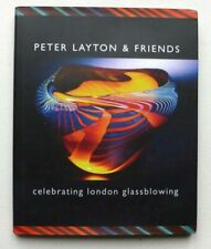 Peter Layton and Friends - Celebrating London Glassblowing  SIGNED 2006 H/B BOOK