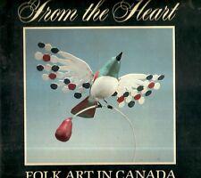 FROM THE HEART. Folk Art In Canada.