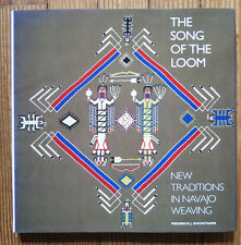 The Song of the Loom : New Traditions in Navajo Weaving by Frederick J....