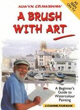 A Brush with Art: A Beginner's Guide to Watercolour Painting (A Channel Four B,