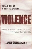 Violence : Reflections on a National Epidemic, Paperback by Gilligan, James, ...