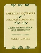 American Artifacts of Personal Adornment, 1680-1820: A Guide to Identification a