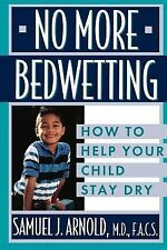 No More Bedwetting: How to Help Your Child Stay Dry-ExLibrary