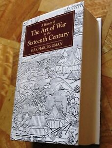 History of the Art of War in the 16th Century by Sir Charles Oman (Hardcover)