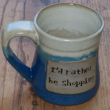 I'd Rather Be Shopping Coffee Mug Tea Cup Dishwasher Microwave Safe Blue Pottery