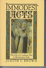 Immodest Acts : The Life of a Lesbian Nun in Renaissance Italy By:Judith Brown