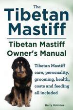 Tibetan Mastiff. Tibetan Mastiff Owner's Manual. Tibetan Mastiff Care,.