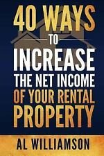 40 Ways to Increase the Net Income of Your Rental Property: By Williamson, Al...