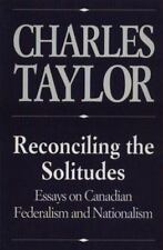 Reconciling the Solitudes : Essays on Canadian Federalism and Nationalism by...