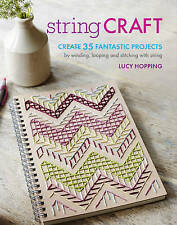 String Craft: Create 35 Fantastic Projects by Winding, Looping, and Stitching with String by Lucy Hopping (Paperback, 2016)