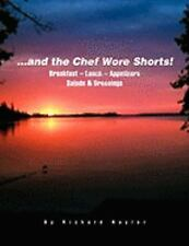 ... and the Chef Wore Shorts! : Book 1 - Breakfast, Lunch, Appetizers, Salads...