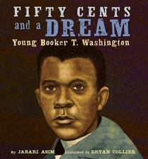 Fifty Cents and a Dream : Young Booker T. Washington by Jabari Asim (2012,...
