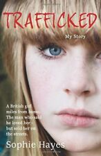 Trafficked: The Terrifying True Story of a British Girl Forced into the s** Tr,