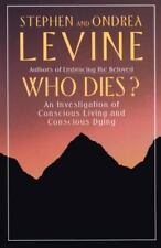 Who Dies?: An Investigation of Conscious Living and Conscious Dying, Levine, Ond