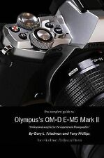 NEW The Complete Guide to Olympus's Omd Em5 Mark Ii by Gary L. Friedman