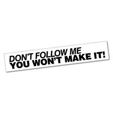 DON'T FOLLOW ME YOU WON'T MAKE IT Sticker Decal JDM Car Drift Vinyl Funny Tur...