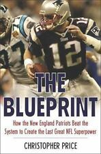 The Blueprint: How the New England Patriots Beat the System to Create the Last G