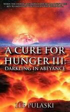 A Cure for Hunger III: Darkling in Abeyance by Lee Pulaski (2011, Paperback)