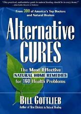 Alternative Cures: The Most Effective Natural Home Remedies for 160 Health Probl