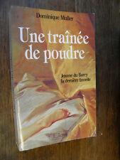 Une traînée de poudre Jeanne du Barry la dernière favorite / Dominique Muller