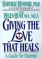 Giving the Love That Heals : A Guide for Parents by Harville Hendrix, Helen Hunt