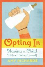 Opting In: Having a Child Without Losing Yourself Richards, Amy Paperback